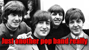 Look, The Beatles Were Just A Pop Band, OK?