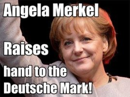 Angela Merkel in Germany say Nein to the euro and ja to the deutsche mark in Europe.