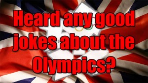 Heard Any Good Jokes About The London Olympics? I Bet You Haven't