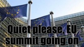Quiet please there is an EU summit going on.